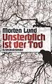 Rezension: Unsterblich ist der Tod von Morten Lund